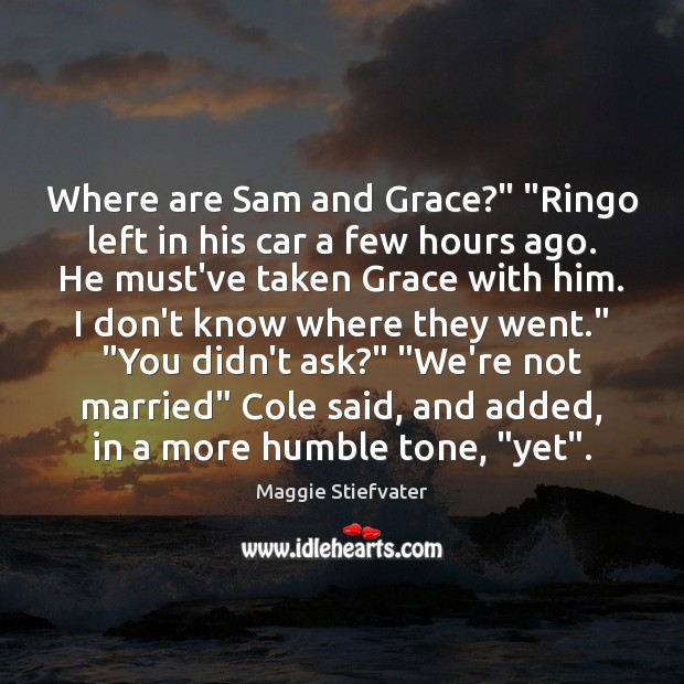 """Where are Sam and Grace?"""" """"Ringo left in his car a few Image"""