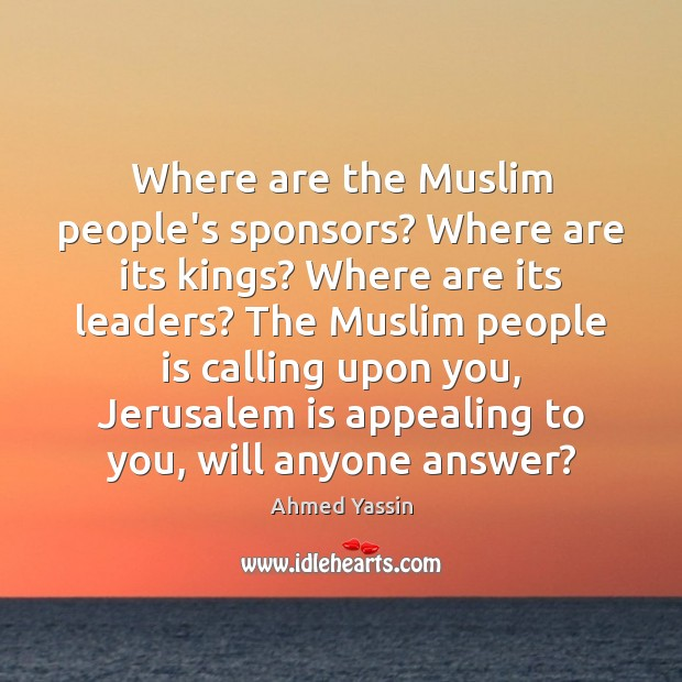 Image, Where are the Muslim people's sponsors? Where are its kings? Where are