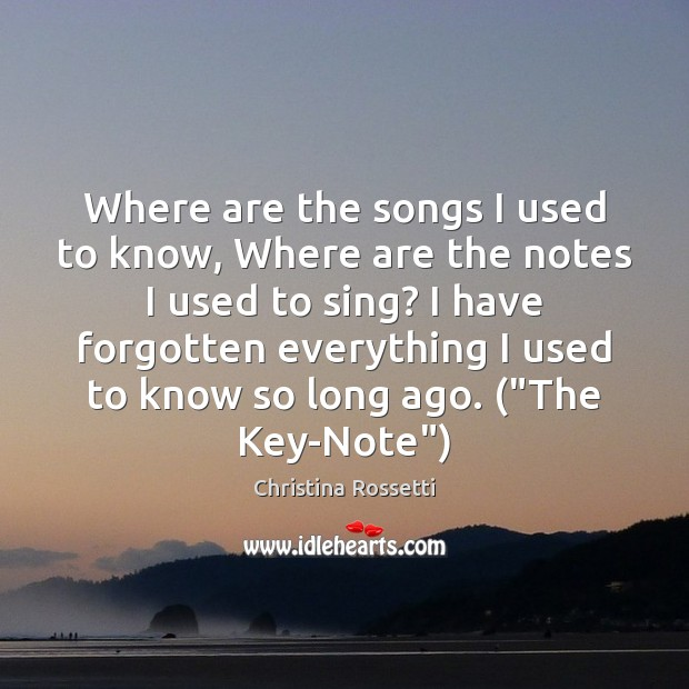Where are the songs I used to know, Where are the notes Christina Rossetti Picture Quote