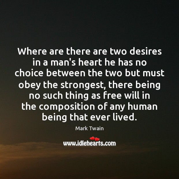 Image, Where are there are two desires in a man's heart he has