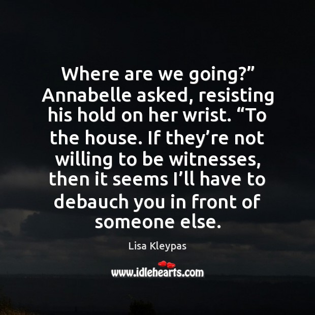 "Where are we going?"" Annabelle asked, resisting his hold on her wrist. "" Image"