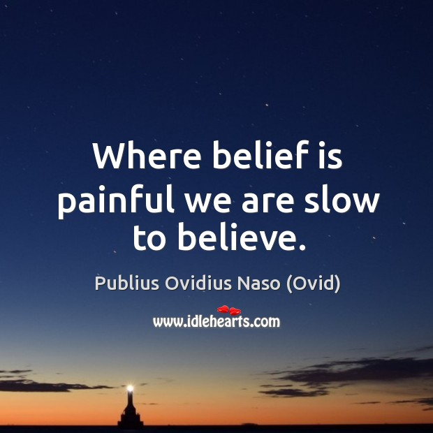 Where belief is painful we are slow to believe. Belief Quotes Image