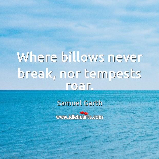Where billows never break, nor tempests roar. Image