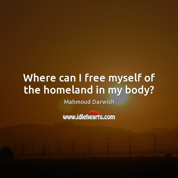 Image, Where can I free myself of the homeland in my body?
