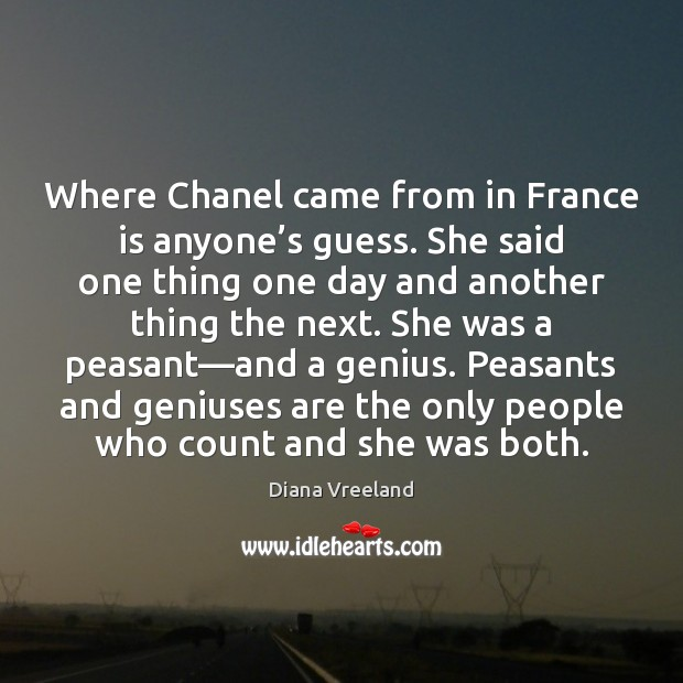 Where Chanel came from in France is anyone's guess. She said Image