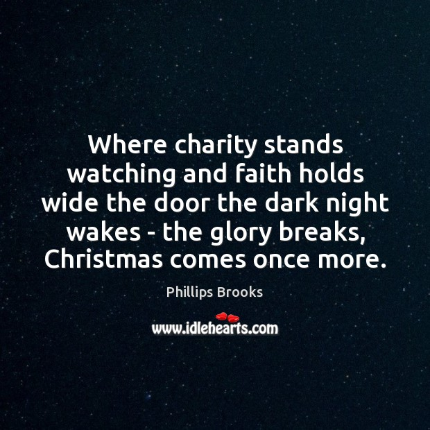 Where charity stands watching and faith holds wide the door the dark Phillips Brooks Picture Quote