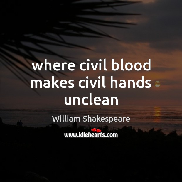 Where civil blood makes civil hands unclean Image