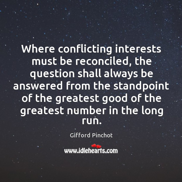 Where conflicting interests must be reconciled, the question shall always be answered Gifford Pinchot Picture Quote