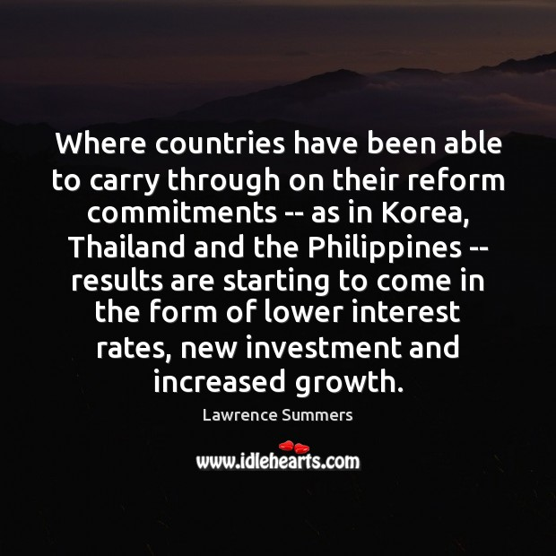 Where countries have been able to carry through on their reform commitments Lawrence Summers Picture Quote