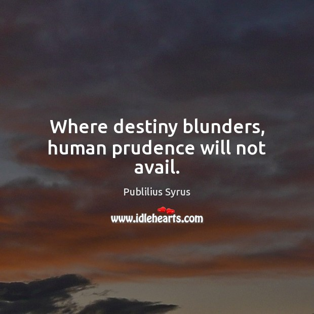 Where destiny blunders, human prudence will not avail. Publilius Syrus Picture Quote