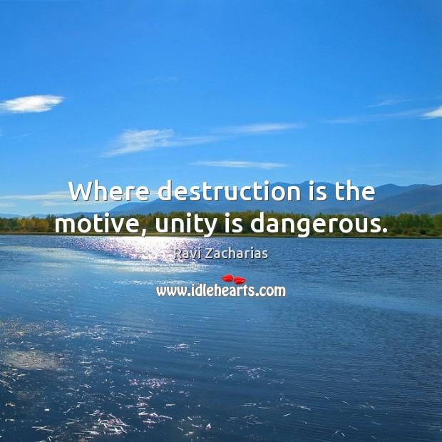 Image, Where destruction is the motive, unity is dangerous.