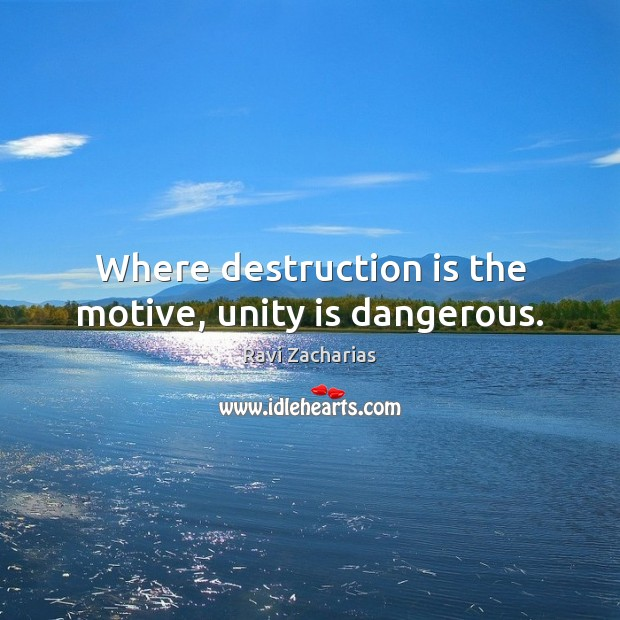 Where destruction is the motive, unity is dangerous. Image