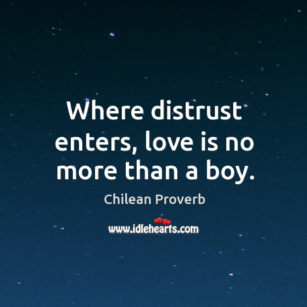 Where distrust enters, love is no more than a boy. Image