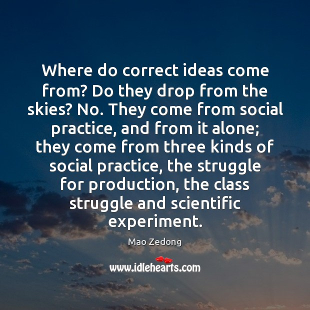 Where do correct ideas come from? Do they drop from the skies? Image