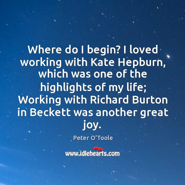 Where do I begin? I loved working with kate hepburn, which was one of the highlights of my life Image