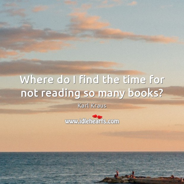 Where do I find the time for not reading so many books? Image