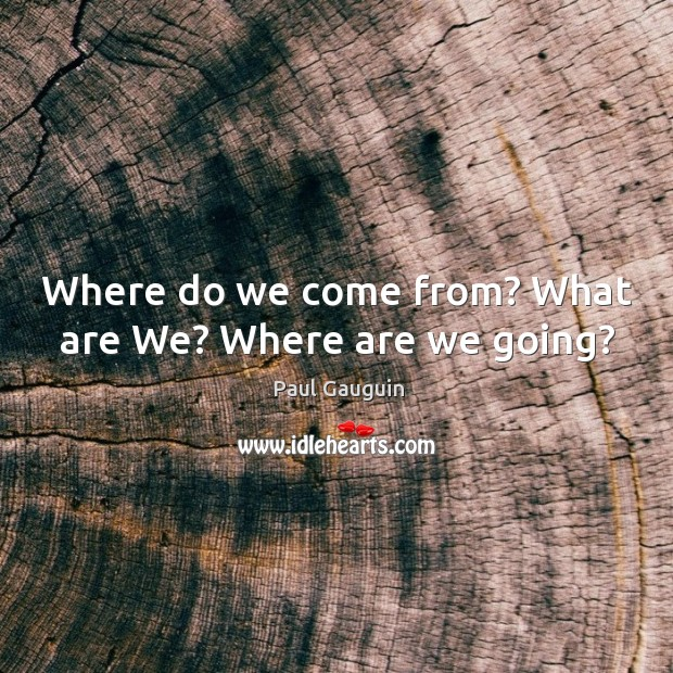 Where do we come from? What are We? Where are we going? Image