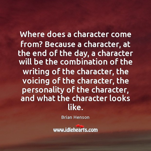Image, Where does a character come from? Because a character, at the end
