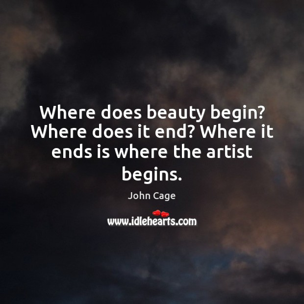 Image, Where does beauty begin? Where does it end? Where it ends is where the artist begins.