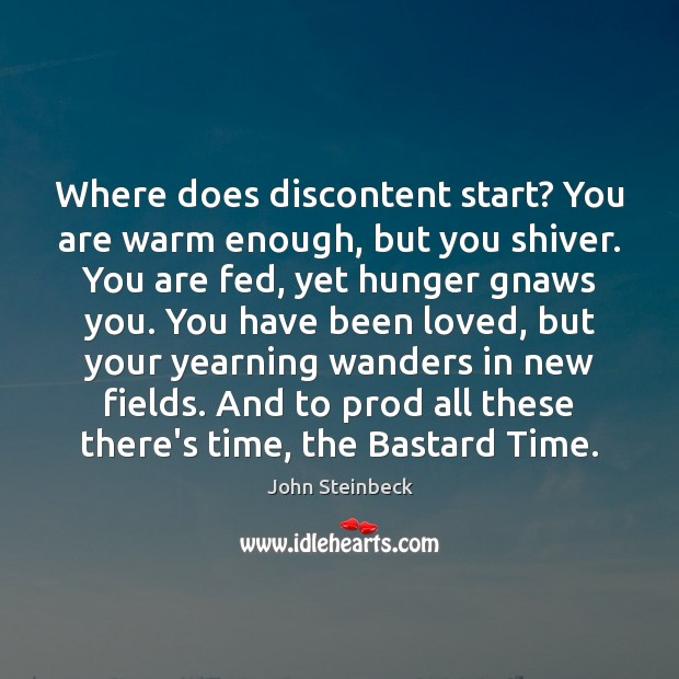 Where does discontent start? You are warm enough, but you shiver. You Image