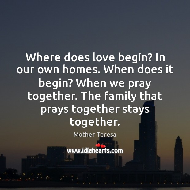 Image, Where does love begin? In our own homes. When does it begin?