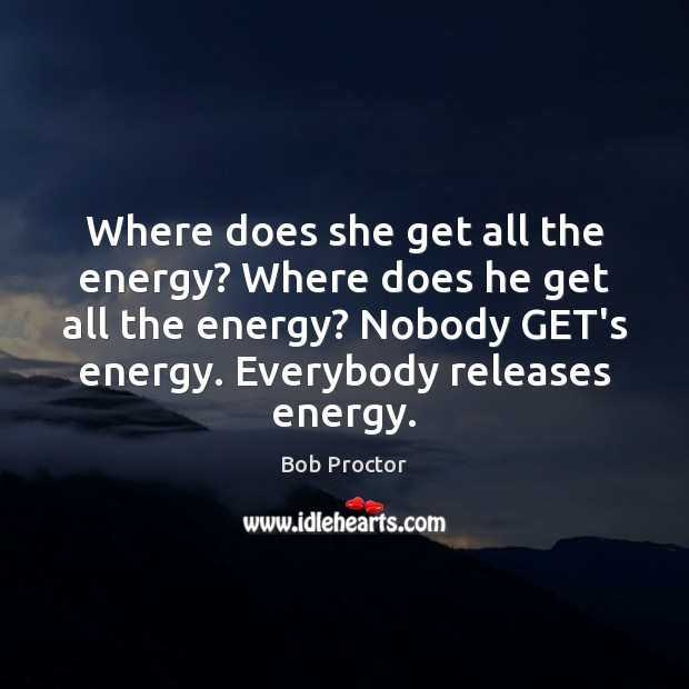 Where does she get all the energy? Where does he get all Image
