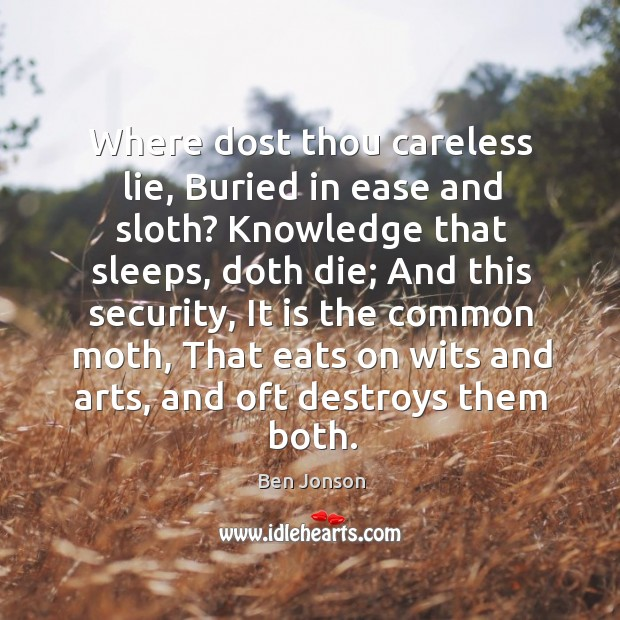 Where dost thou careless lie, Buried in ease and sloth? Knowledge that Image