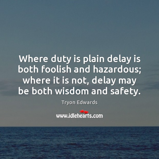 Image, Where duty is plain delay is both foolish and hazardous; where it