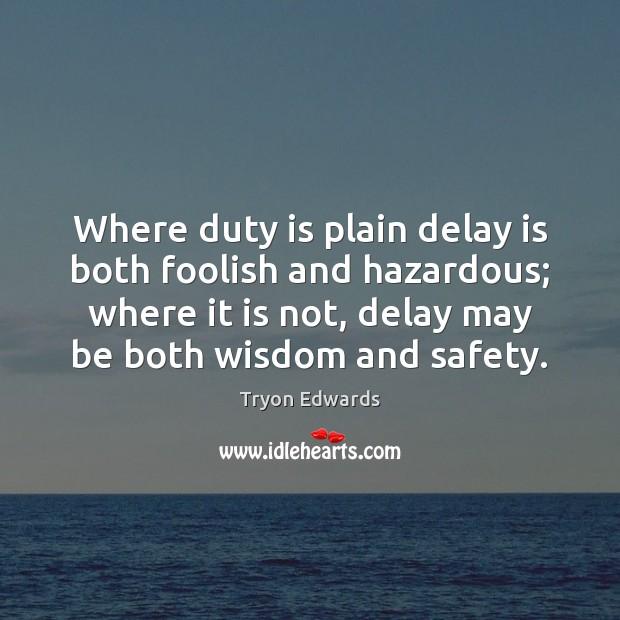 Where duty is plain delay is both foolish and hazardous; where it Image