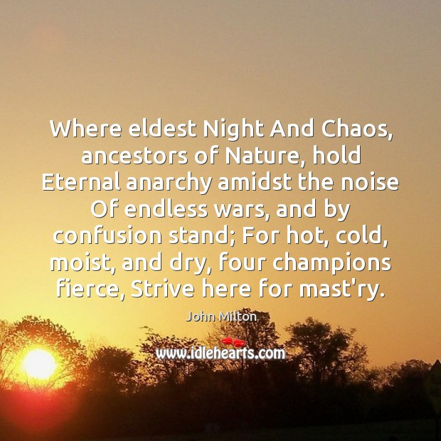 Where eldest Night And Chaos, ancestors of Nature, hold Eternal anarchy amidst John Milton Picture Quote