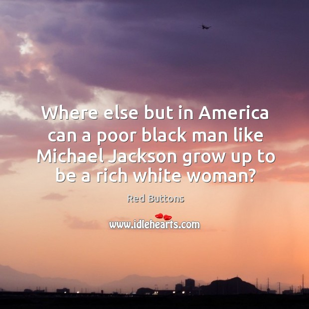 Image, Where else but in America can a poor black man like Michael
