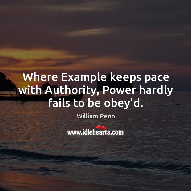 Image, Where Example keeps pace with Authority, Power hardly fails to be obey'd.