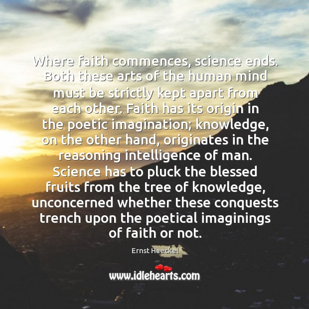 Image, Where faith commences, science ends. Both these arts of the human mind