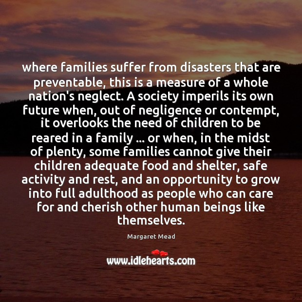 Where families suffer from disasters that are preventable, this is a measure Margaret Mead Picture Quote