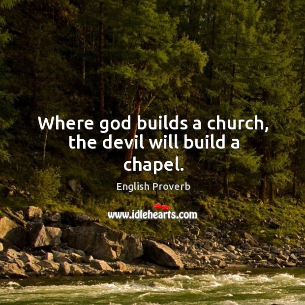 Where God builds a church, the devil will build a chapel. English Proverbs Image