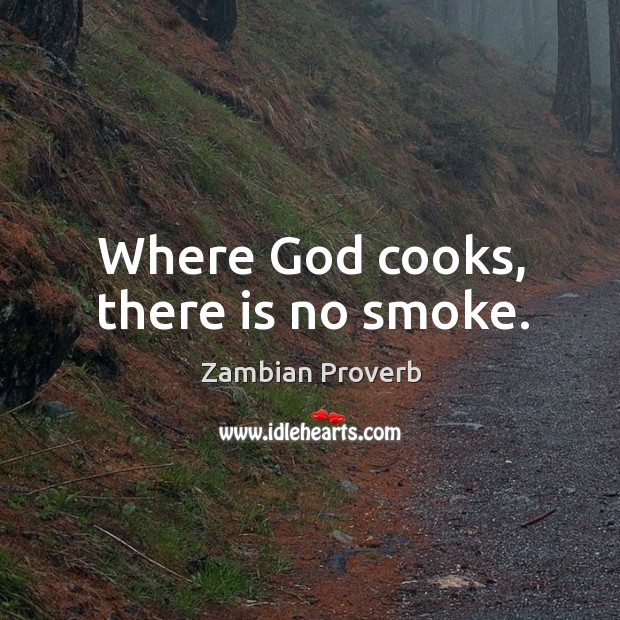 Where God cooks, there is no smoke. Zambian Proverbs Image