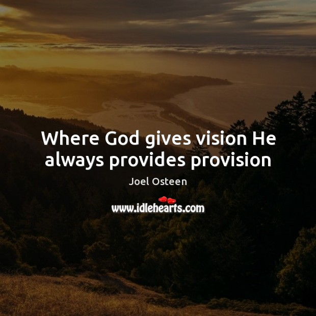 Where God gives vision He always provides provision Joel Osteen Picture Quote