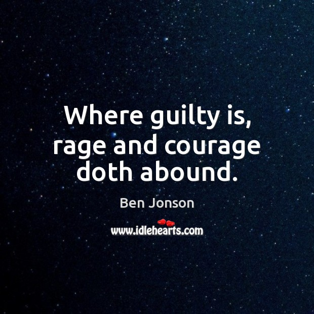 Image, Where guilty is, rage and courage doth abound.