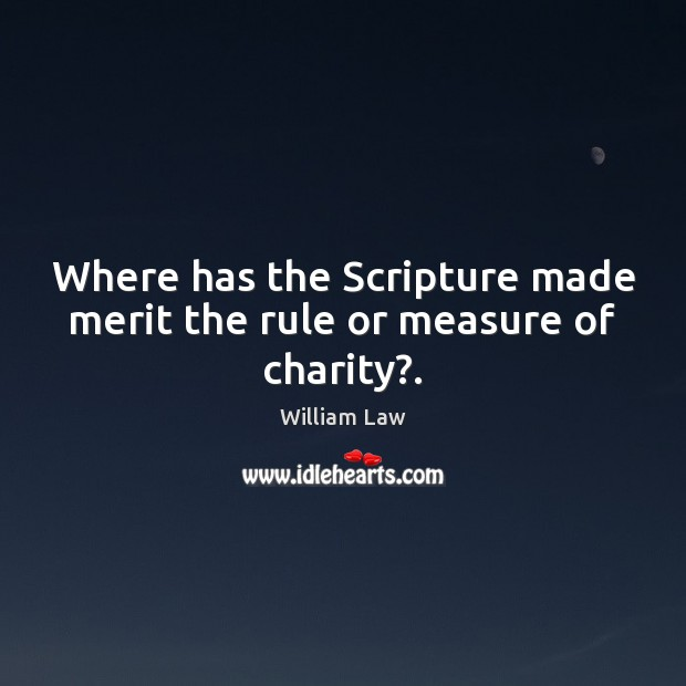Where has the Scripture made merit the rule or measure of charity?. Image