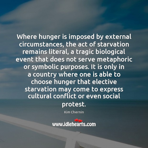 Where hunger is imposed by external circumstances, the act of starvation remains Hunger Quotes Image
