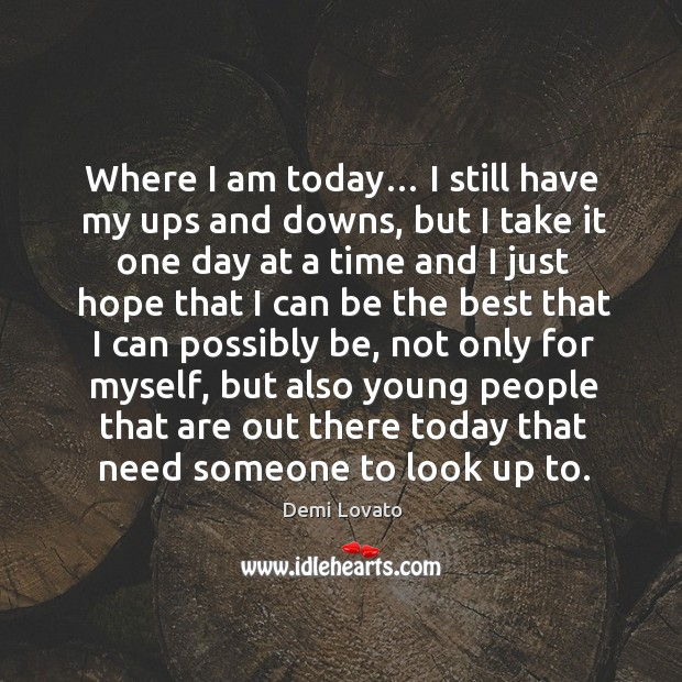 Where I am today… I still have my ups and downs, but I take it one day at a time and Image