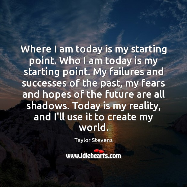 Image, Where I am today is my starting point. Who I am today