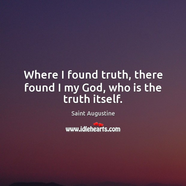 Where I found truth, there found I my God, who is the truth itself. Image
