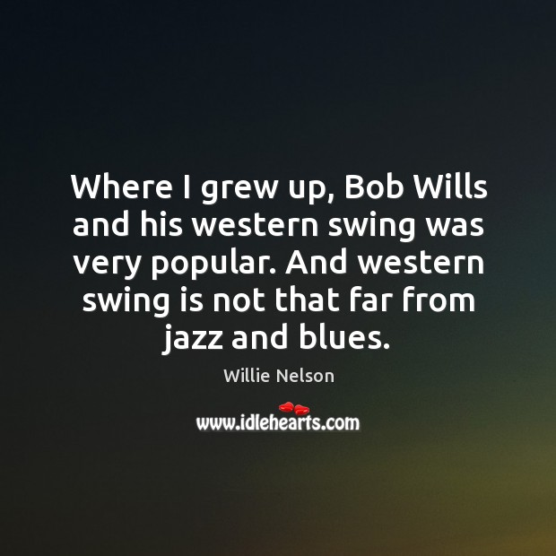 Where I grew up, Bob Wills and his western swing was very Image