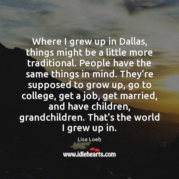Where I grew up in Dallas, things might be a little more Image