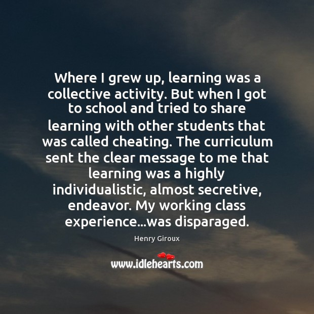 Where I grew up, learning was a collective activity. But when I Cheating Quotes Image