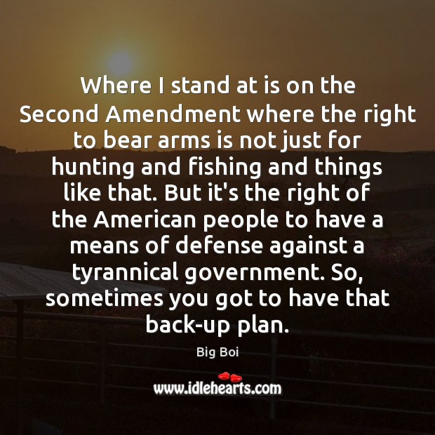 Image, Where I stand at is on the Second Amendment where the right