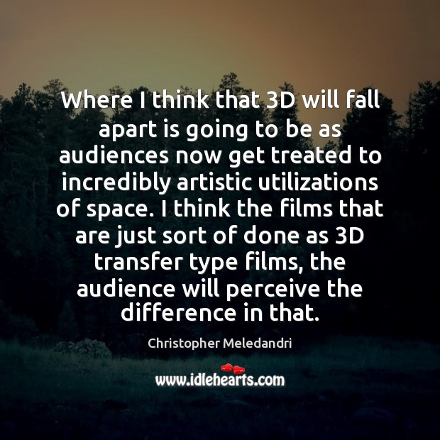 Where I think that 3D will fall apart is going to be Image