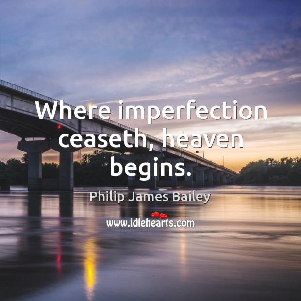Where imperfection ceaseth, heaven begins. Imperfection Quotes Image