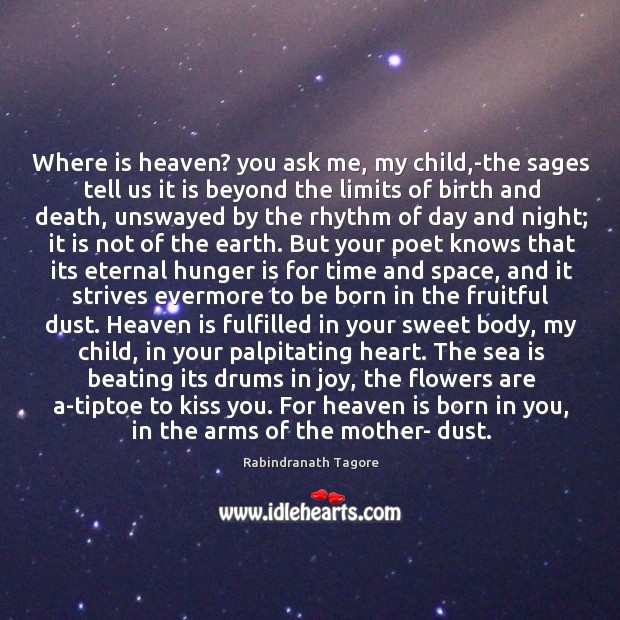 Where is heaven? you ask me, my child,-the sages tell us Hunger Quotes Image